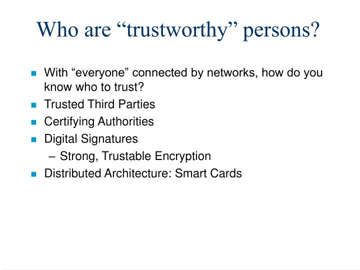 "Who are ""trustworthy"" persons?"