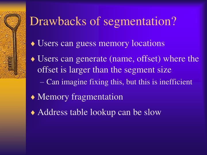 Drawbacks of segmentation?