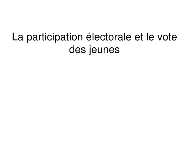 La participation lectorale et le vote des jeunes