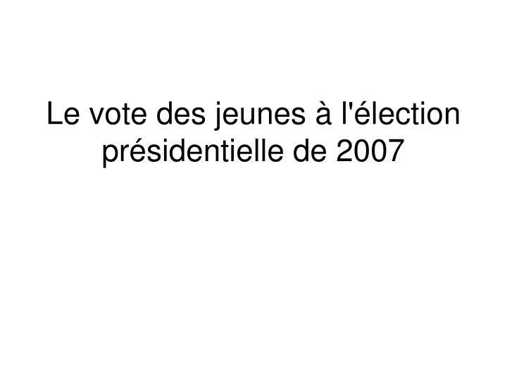Le vote des jeunes  l'lection prsidentielle de 2007