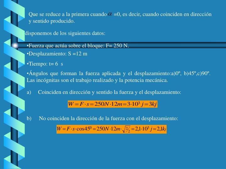 Que se reduce a la primera cuando     =0, es decir, cuando coinciden en dirección y sentido producido.