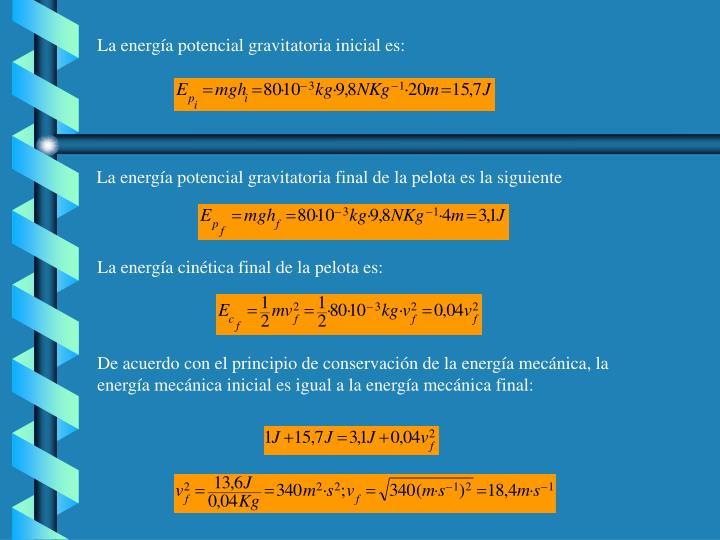La energía potencial gravitatoria inicial es: