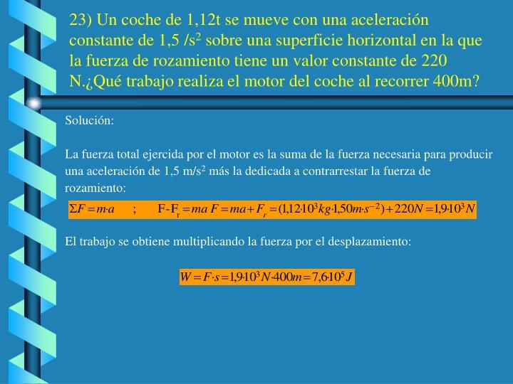 23) Un coche de 1,12t se mueve con una aceleración constante de 1,5 /s