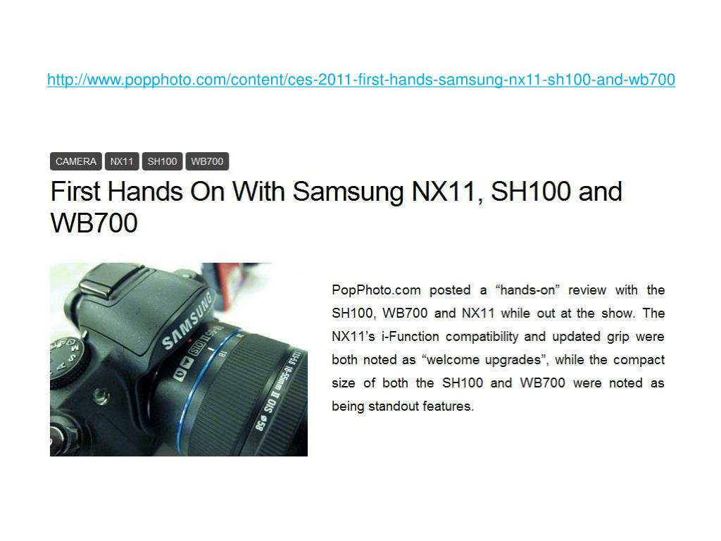 http://www.popphoto.com/content/ces-2011-first-hands-samsung-nx11-sh100-and-wb700