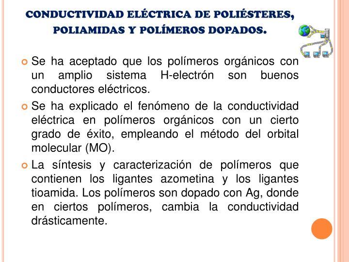 conductividad eléctrica de poliésteres, poliamidas y polímeros dopados.
