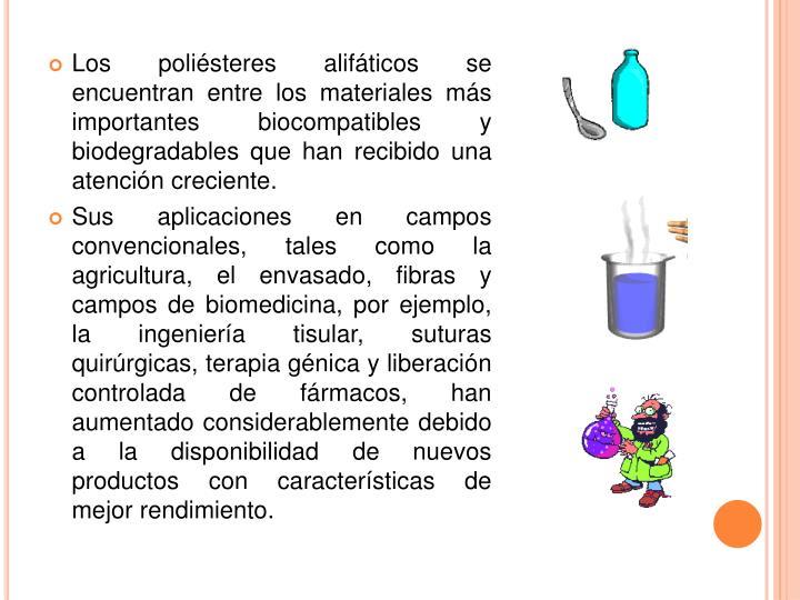 Los poliésteres alifáticos se encuentran entre los materiales más importantes biocompatibles y biodegradables que han recibido una atención creciente.