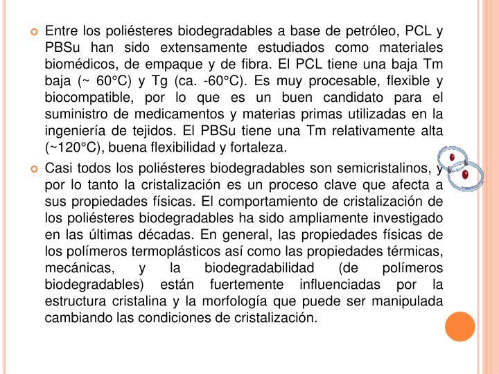 Entre los poliésteres biodegradables a base de petróleo, PCL y PBSu han sido extensamente estudiados como materiales biomédicos, de empaque y de fibra.El PCL tiene una baja Tm baja (~ 60°C) y Tg (ca. -60°C).Es muy procesable, flexible y biocompatible, por lo que es un buen candidato para el suministro de medicamentos y materias primas utilizadas en la ingeniería de tejidos.El PBSu tiene una Tm relativamente alta (~120°C), buena flexibilidad y fortaleza.