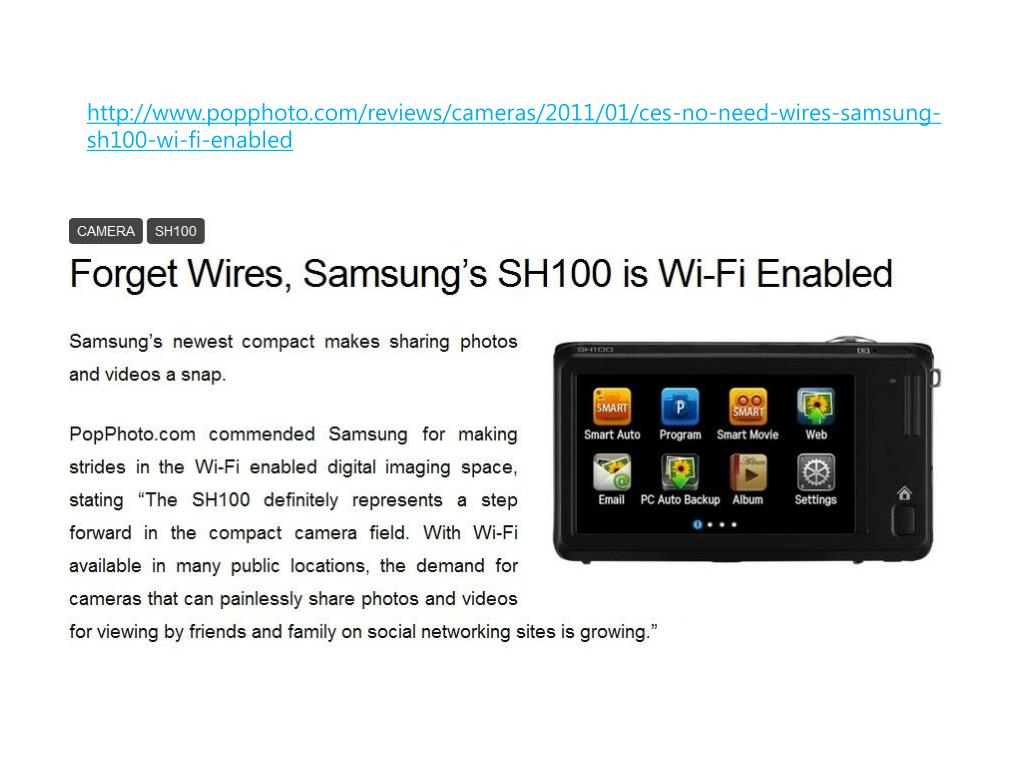 http://www.popphoto.com/reviews/cameras/2011/01/ces-no-need-wires-samsung-sh100-wi-fi-enabled