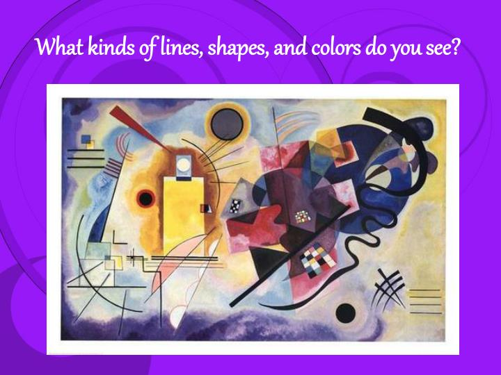 What kinds of lines, shapes, and colors do you see?