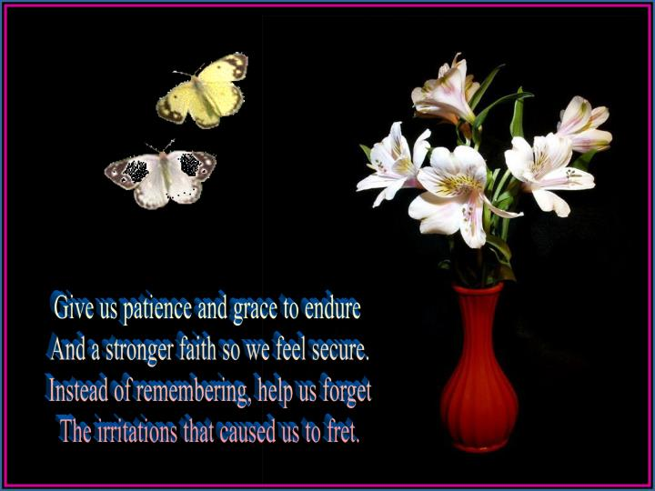 Give us patience and grace to endure