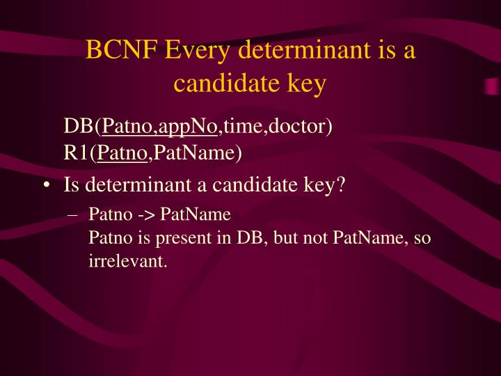 BCNF Every determinant is a candidate key