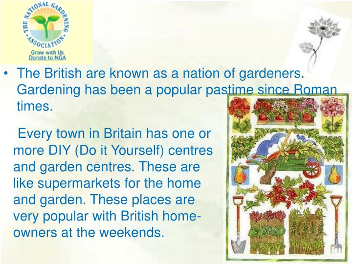 The British are known as a nation of gardeners.  Gardening has been a popular pastime since Roman times.