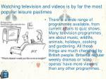 watching television and videos is by far the most popular leisure pastimes