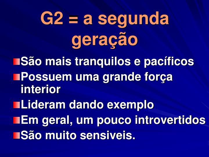 G2 = a segunda geração