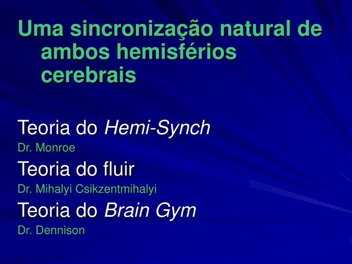Uma sincronização natural de ambos hemisférios cerebrais