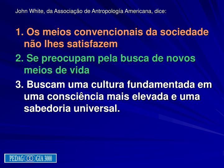 John White, da Associação de Antropología Americana, dice:
