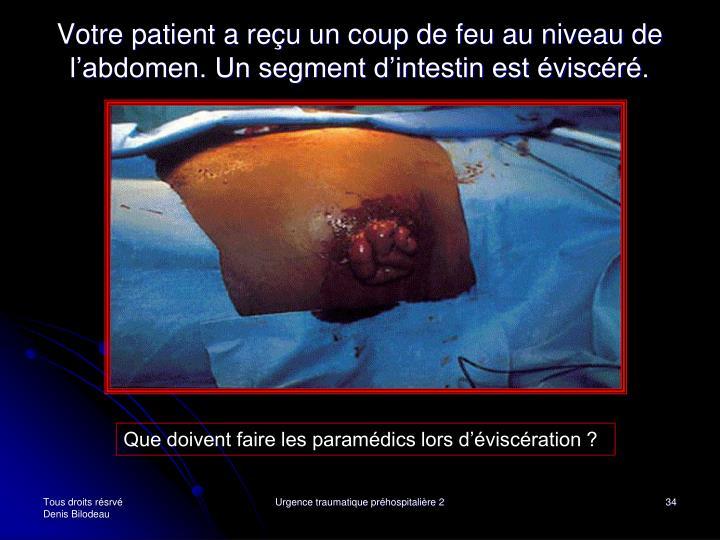 Votre patient a reçu un coup de feu au niveau de l'abdomen. Un segment d'intestin est éviscéré.