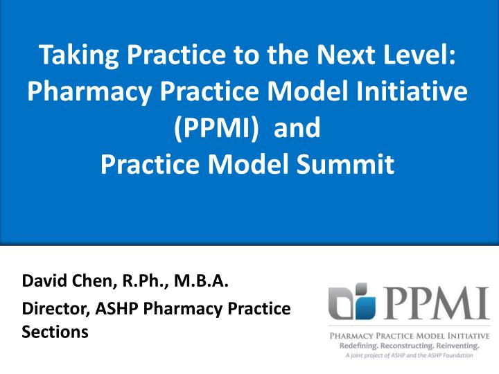 Taking practice to the next level pharmacy practice model initiative ppmi and practice model summit