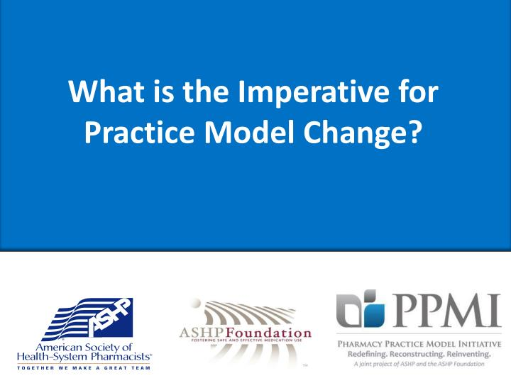 What is the imperative for practice model change