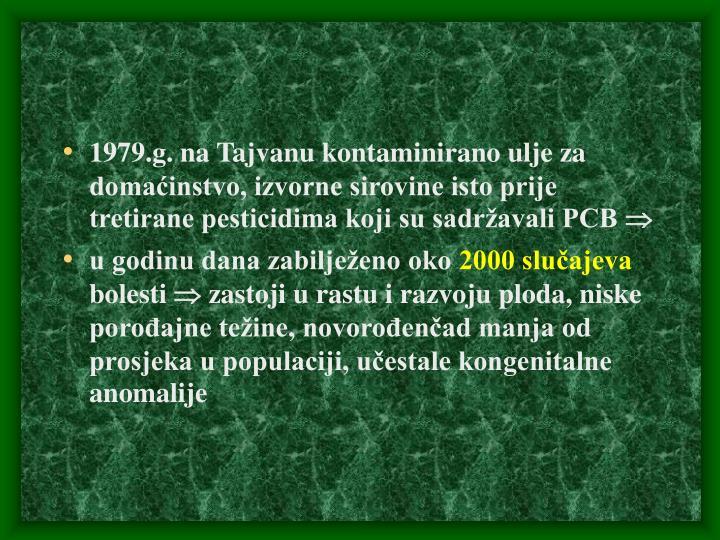 1979.g. na Tajvanu kontaminirano ulje za domaćinstvo, izvorne sirovine isto prije tretirane pesticidima koji su sadržavali PCB