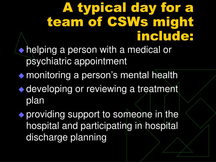A typical day for a team of CSWs might include: