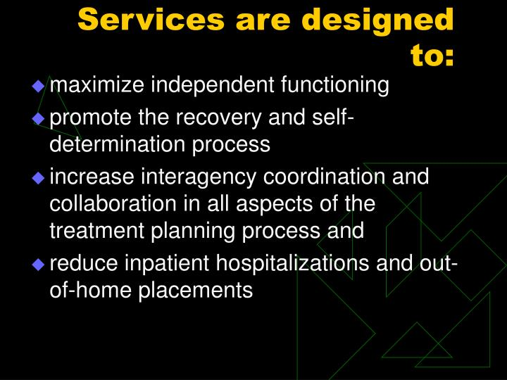 Services are designed to: