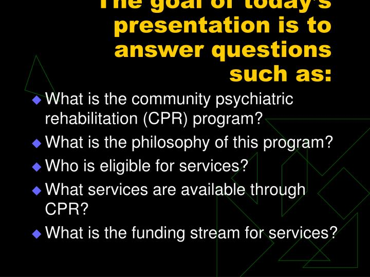 The goal of today's presentation is to answer questions such as: