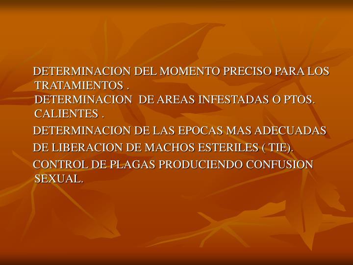 DETERMINACION DEL MOMENTO PRECISO PARA LOS TRATAMIENTOS .                                                           DETERMINACION  DE AREAS INFESTADAS O PTOS. CALIENTES .