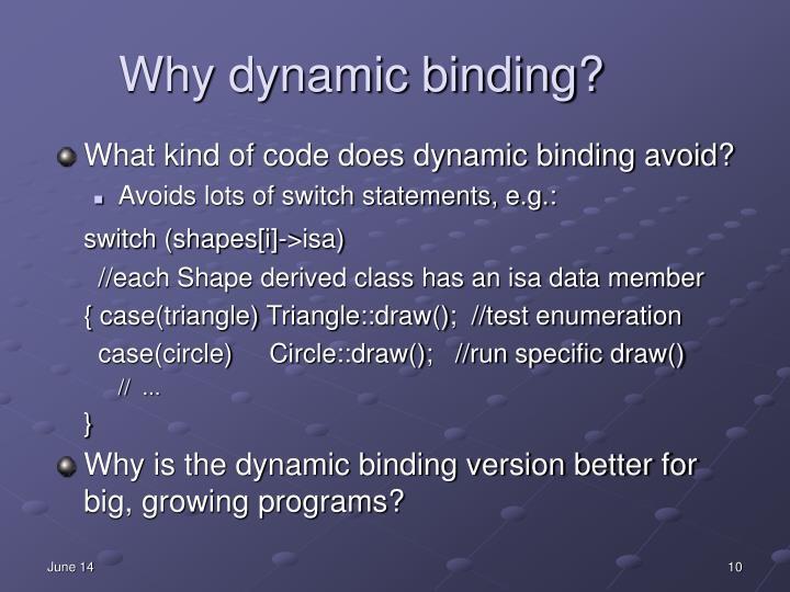 Why dynamic binding?