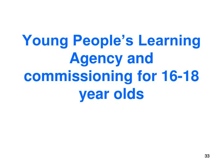 Young People's Learning Agency and commissioning for 16-18 year olds