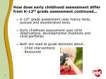 how does early childhood assessment differ from k 12 th grade assessment continued