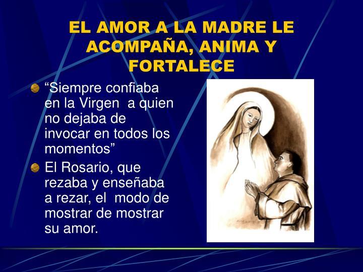 EL AMOR A LA MADRE LE ACOMPAÑA, ANIMA Y FORTALECE