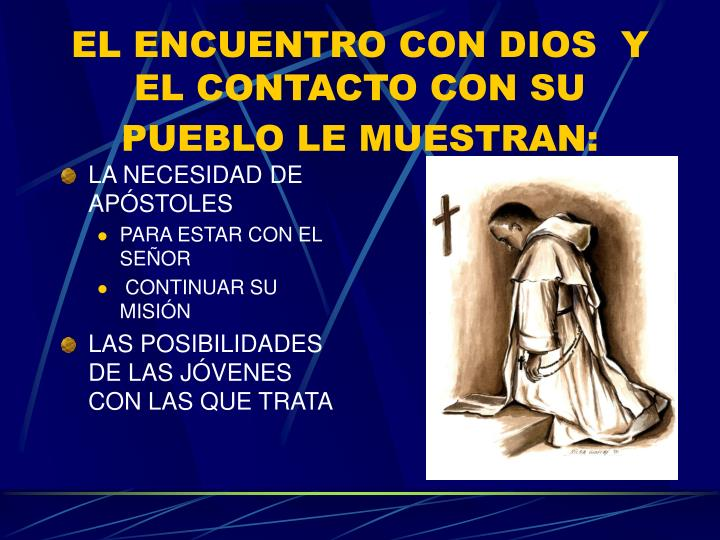 EL ENCUENTRO CON DIOS  Y EL CONTACTO CON SU PUEBLO LE MUESTRAN: