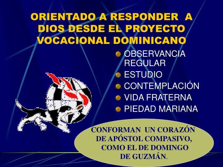 ORIENTADO A RESPONDER  A DIOS DESDE EL PROYECTO VOCACIONAL DOMINICANO