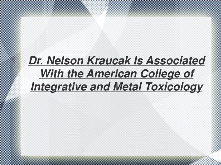 Dr. Nelson Kraucak Is Associated With the American College of Integrative and Metal Toxicology