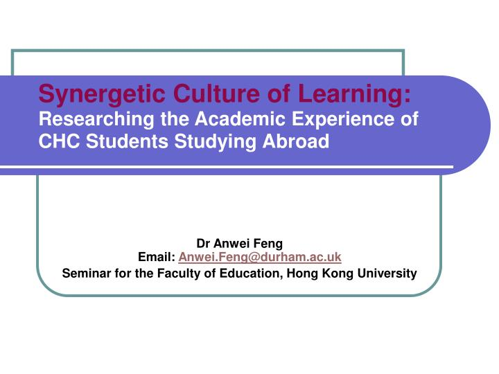 Synergetic culture of learning researching the academic experience of chc students studying abroad