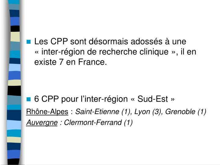 Les CPP sont désormais adossés à une «inter-région de recherche clinique», il en existe 7 en France.