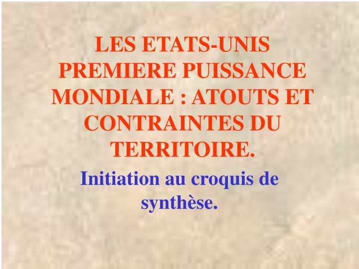 LES ETATS-UNIS PREMIERE PUISSANCE MONDIALE : ATOUTS ET CONTRAINTES DU TERRITOIRE.