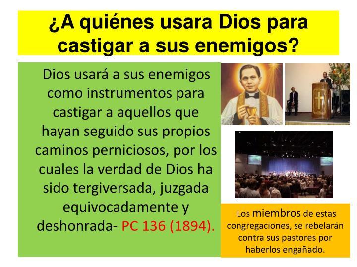 ¿A quiénes usara Dios para castigar a sus enemigos?