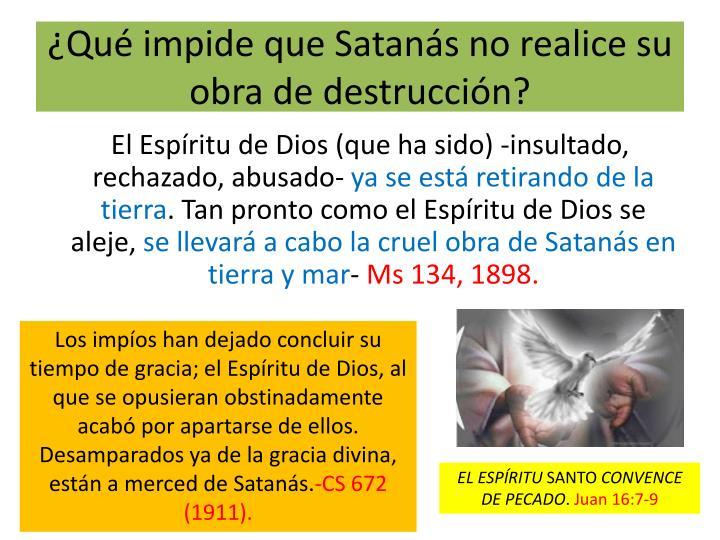 ¿Qué impide que Satanás no realice su obra de destrucción?