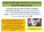 qu impide que satan s no realice su obra de destrucci n