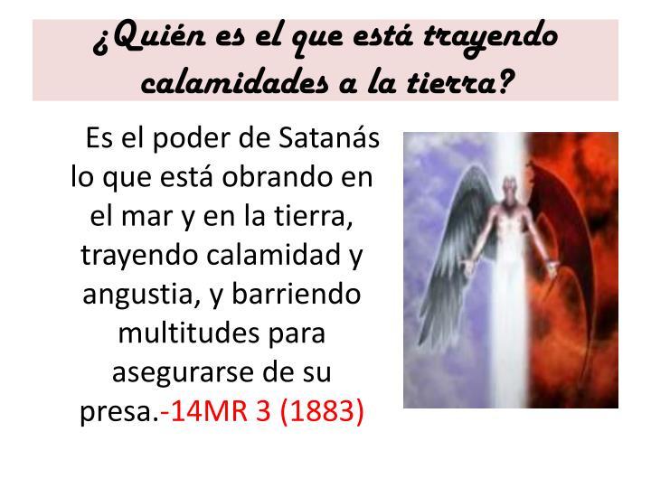 ¿Quién es el que está trayendo calamidades a la tierra?