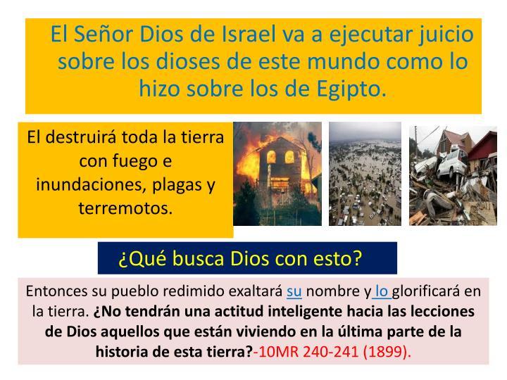 El Señor Dios de Israel va a ejecutar juicio sobre los dioses de este mundo como lo hizo sobre los de Egipto.