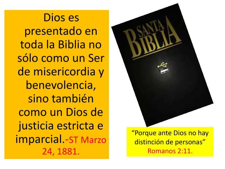 Dios es presentado en toda la Biblia no sólo como un Ser de misericordia y benevolencia, sino también como un Dios de justicia estricta e imparcial.
