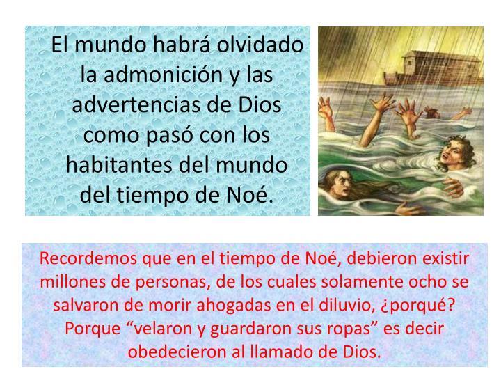 El mundo habrá olvidado la admonición y las advertencias de Dios como pasó con los habitantes del mundo del tiempo de Noé.