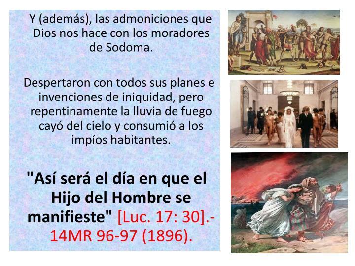 Y (además), las admoniciones que Dios nos hace con los moradores de Sodoma.