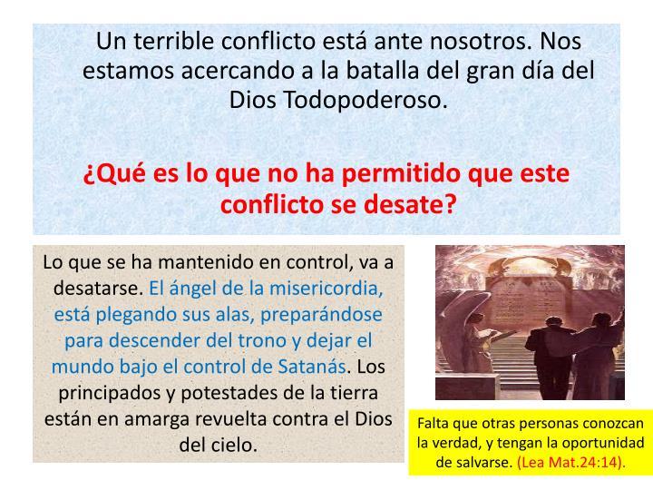 Un terrible conflicto está ante nosotros. Nos estamos acercando a la batalla del gran día del Dios Todopoderoso.