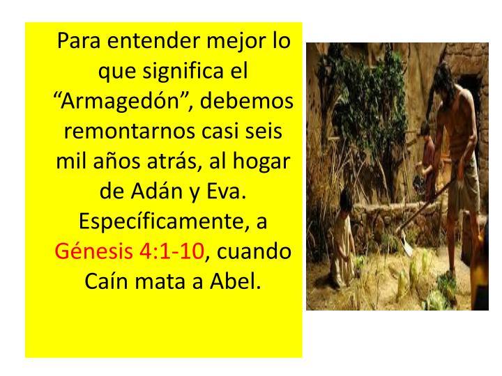 """Para entender mejor lo que significa el """"Armagedón"""", debemos remontarnos casi seis mil años atrás, al hogar de Adán y Eva. Específicamente, a"""