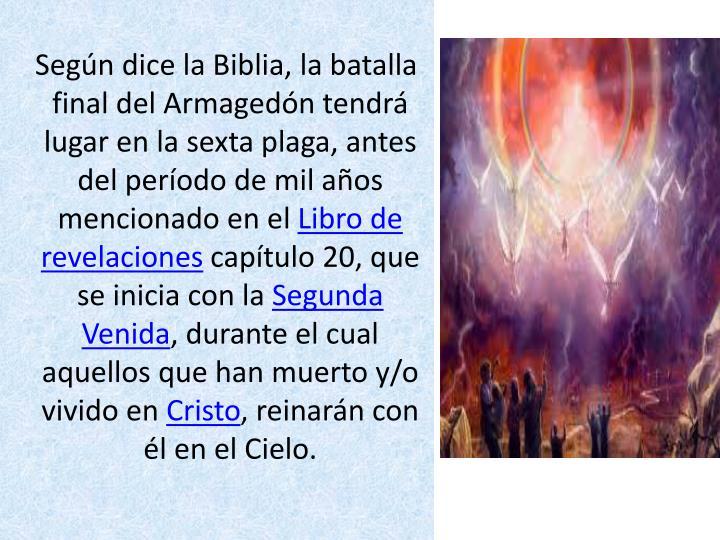 Según dice la Biblia, la batalla final del Armagedón tendrá lugar en la sexta plaga, antes del período de mil años mencionado en el