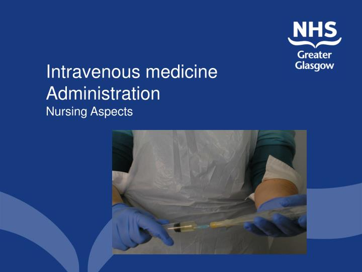 intravenous medicine administration nursing aspects
